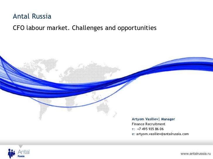 CFO labour market. Challenges and opportunities  <ul><li>Artyom Vasiliev | Manager  </li></ul><ul><li>Finance Recruitment ...