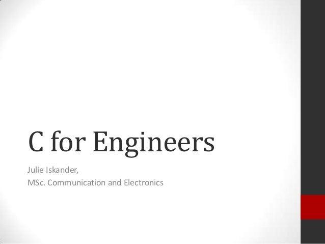 C for Engineers Julie Iskander, MSc. Communication and Electronics