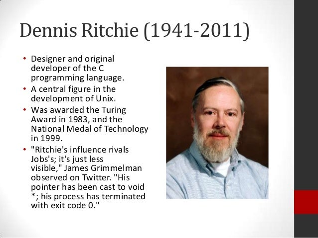 a biography of dennis ritchie Dennis ritchie '63, the man behind your technology by laya anasu, crimson staff writer may 27 said of dennis m ritchie '63 and that computers were quite neat, ritchie wrote in his biography for bell laboratories.