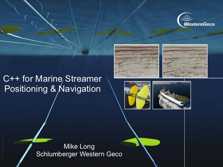 C++ for Marine StreamerPositioning & Navigation              Mike Long       Schlumberger Western Geco