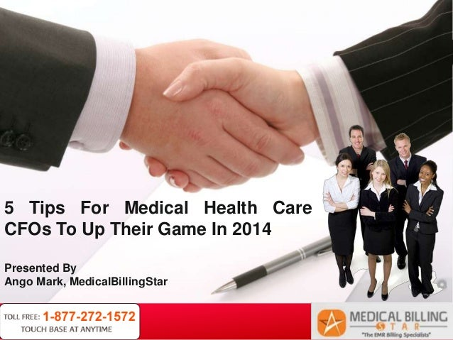 Your LogoYour own footer5 Tips For Medical Health CareCFOs To Up Their Game In 2014Presented ByAngo Mark, MedicalBillingStar