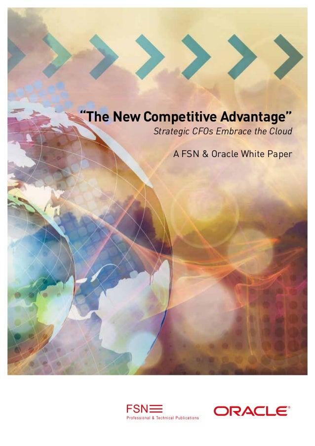 """The New Competitive Advantage""          Strategic CFOs Embrace the Cloud              A FSN & Oracle White Paper"