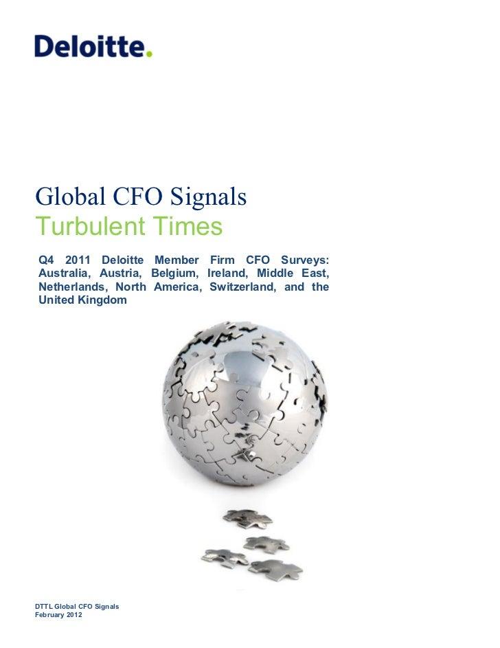 Global CFO SignalsTurbulent Times Q4 2011 Deloitte Member Firm CFO Surveys: Australia, Austria, Belgium, Ireland, Middle E...
