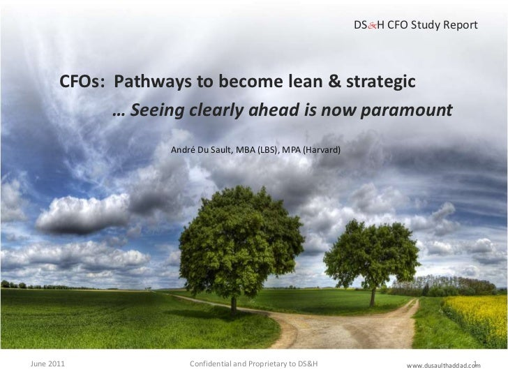 June 2011<br />Confidential and Proprietary to DS&H <br /> DS&H CFO Study Report<br />CFOs:  Pathways to become lean & str...