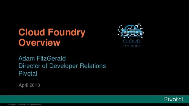 Cloud Foundry              Overview              Adam FitzGerald              Director of Developer Relations             ...