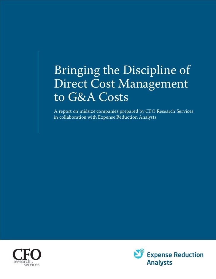 Bringing the Discipline ofDirect Cost Managementto G&A CostsA report on midsize companies prepared by CFO Research Service...