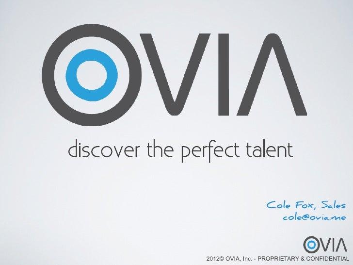 discover the perfect talent                                  Cole Fox, Sales                                    cole@ovia....