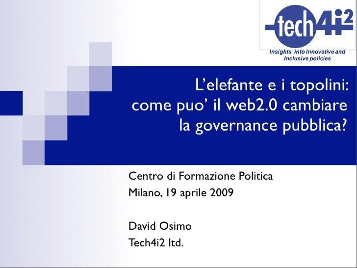 L'elefante e i topolini: come puo' il web2.0 cambiare      la governance pubblica?  Centro di Formazione Politica Milano, ...