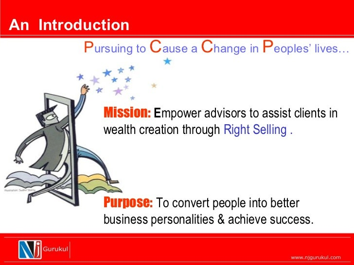 An Introduction         Pursuing to Cause a Change in Peoples' lives…               Mission: Empower advisors to assist cl...