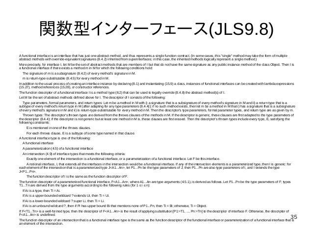 35 関数型インターフェース(JLS9.8) A functional interface is an interface that has just one abstract method, and thus represents a sin...
