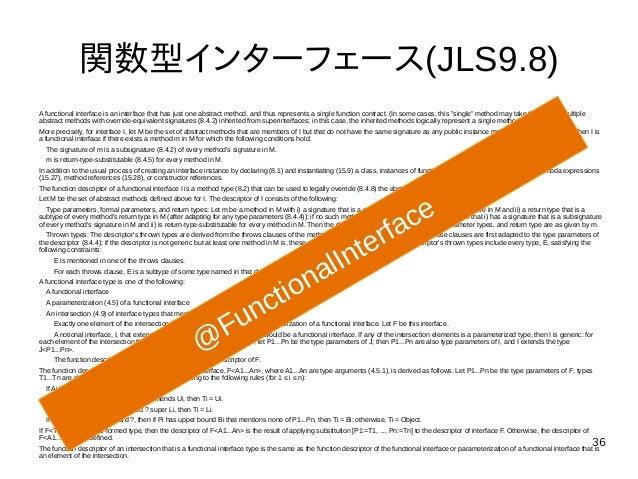 36 関数型インターフェース(JLS9.8) A functional interface is an interface that has just one abstract method, and thus represents a sin...