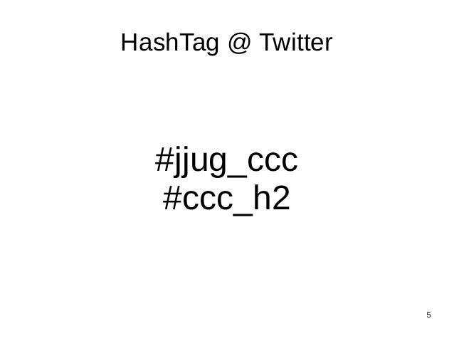 5 HashTag @ Twitter #jjug_ccc #ccc_h2
