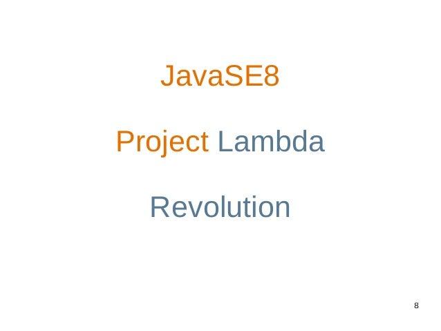 8 JavaSE8 Project Lambda Revolution