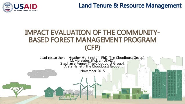 Land Tenure & Resource Management IMPACT EVALUATION OF THE COMMUNITY- BASED FOREST MANAGEMENT PROGRAM (CFP) Lead researche...