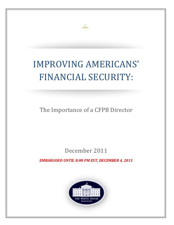 IMPROVING	AMERICANS'	     FINANCIAL	SECURITY:		     The	Importance	of	a	CFPB	Director	                ...