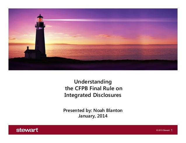 Understanding the CFPB Final Rule on Integrated Disclosures Presented by: Noah Blanton January, 2014 1