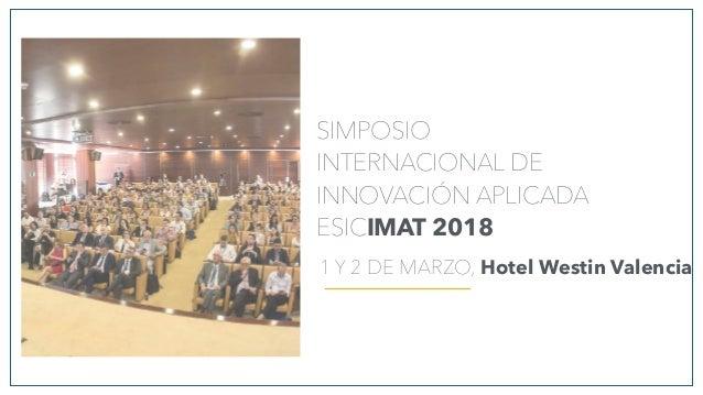 SIMPOSIO INTERNACIONAL DE INNOVACIÓN APLICADA ESICIMAT 2018 1 Y 2 DE MARZO, Hotel Westin Valencia
