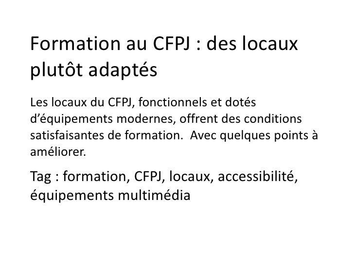 Formation au CFPJ : des locaux plutôt adaptés<br />Les locaux du CFPJ, fonctionnels et dotés d'équipements modernes, offre...