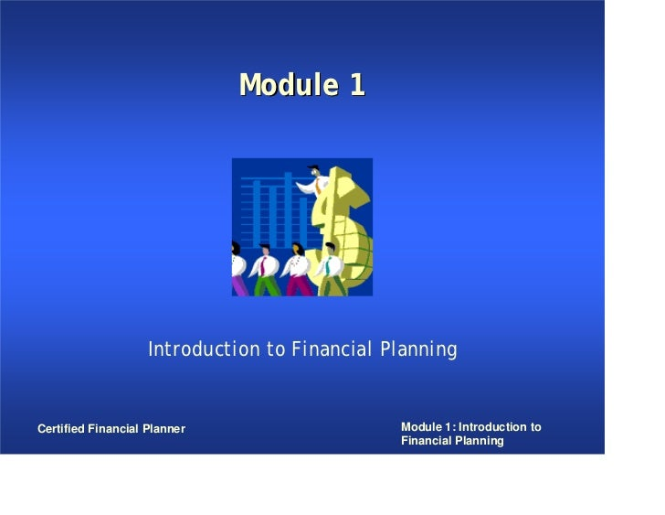 Module 1                    Introduction to Financial PlanningCertified Financial Planner                    Module 1: Int...