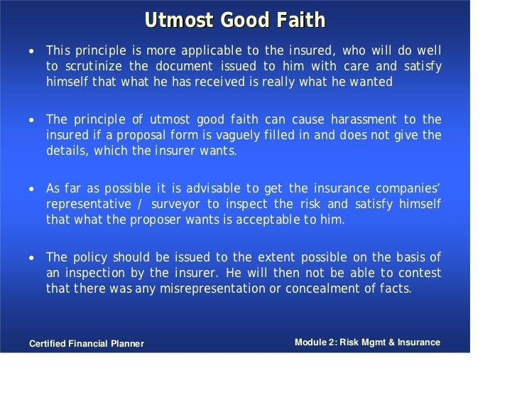 utmost good faith Insurance contracts include a requirement that both parties conduct themselves with a high level of honesty and integrity read this findlaw article to learn more about the doctrine of the.