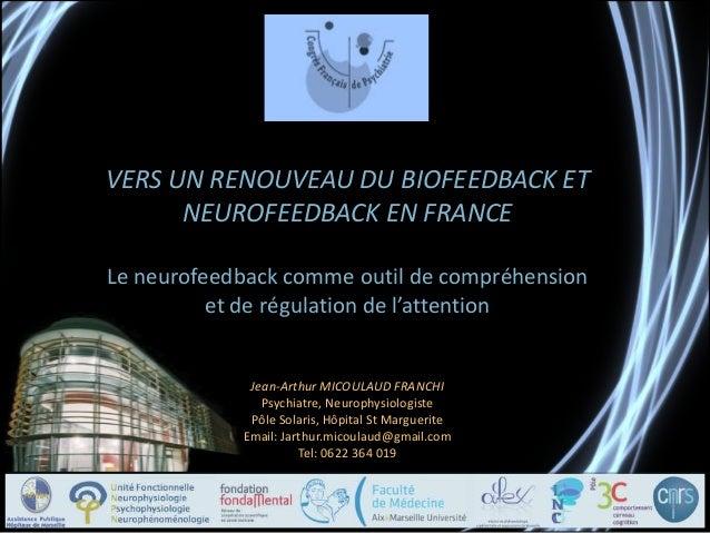 VERS UN RENOUVEAU DU BIOFEEDBACK ET NEUROFEEDBACK EN FRANCE Le neurofeedback comme outil de compréhension et de régulation...
