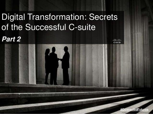 Digital Transformation: Secrets of the Successful C-suite Part 2 #ConnectedFutures