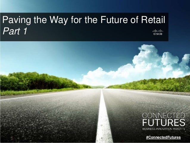 Paving the Way for the Future of Retail Part 1 #ConnectedFutures
