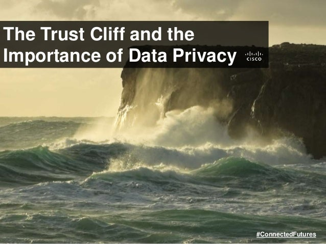 The Trust Cliff and the Importance of Data Privacy #ConnectedFutures