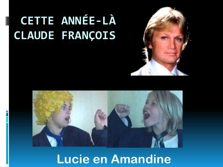 CETTE ANNÉE-LÀCLAUDE FRANÇOIS      Lucie en Amandine
