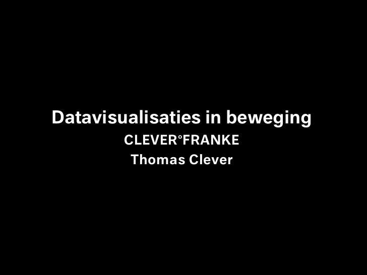 Datavisualisaties in beweging        CLEVER°FRANKE        Thomas Clever
