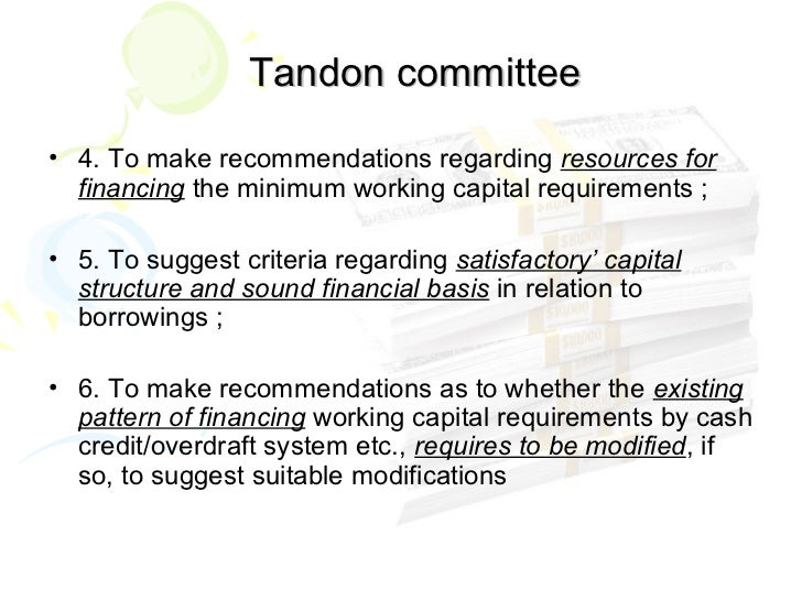 tandon committee The report of this group is widely known as tandon committee report most  banks in india even today continue to look at the needs of the corporates in the  light.