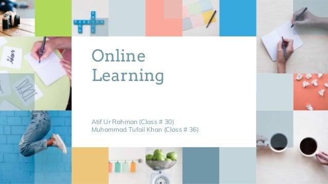 Online Learning Atif Ur Rahman (Class # 30) Muhammad Tufail Khan (Class # 36)