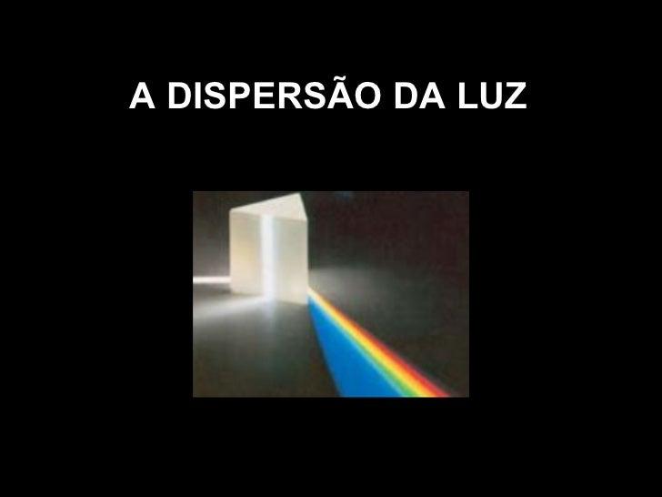 A DISPERSÃO DA LUZ
