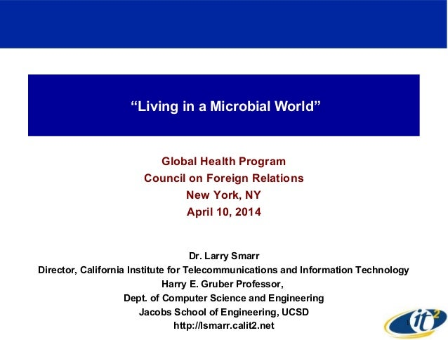 """""""Living in a Microbial World"""" Global Health Program Council on Foreign Relations New York, NY April 10, 2014 Dr. Larry Sma..."""