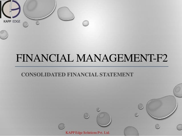 KAPP Edge Solutions Pvt. Ltd. FINANCIAL MANAGEMENT-F2 CONSOLIDATED FINANCIAL STATEMENT