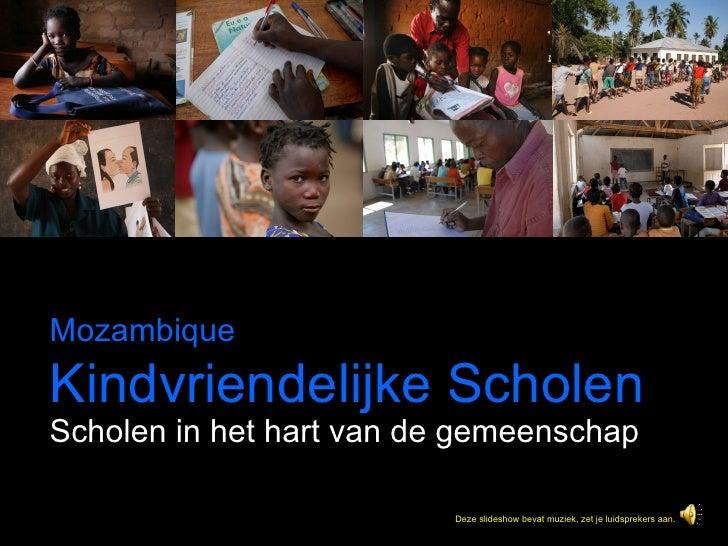 Scholen in het hart van de gemeenschap Mozambique   Kindvriendelijke Scholen Deze slideshow bevat muziek, zet je luidsprek...
