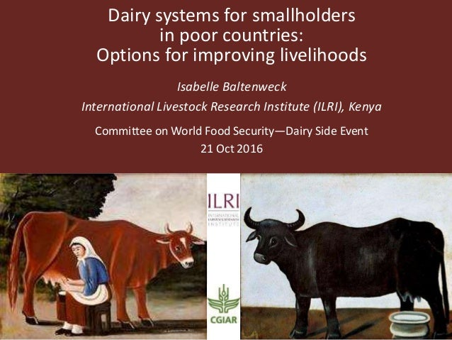 Dairy systems for smallholders in poor countries: Options for improving livelihoods Isabelle Baltenweck International Live...