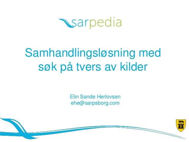 Samhandlingsløsning med søk på tvers av kilder Elin Sande Herlovsen ehe@sarpsborg.com
