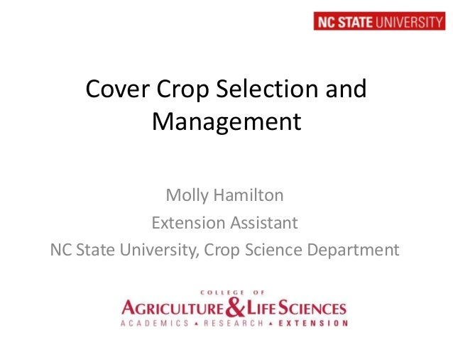 Cover Crop Selection and Management Molly Hamilton Extension Assistant NC State University, Crop Science Department