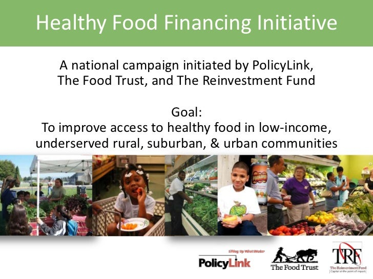 Healthy Food Financing Initiative<br />A national campaign initiated by PolicyLink, <br />The Food Trust, and The Reinvest...