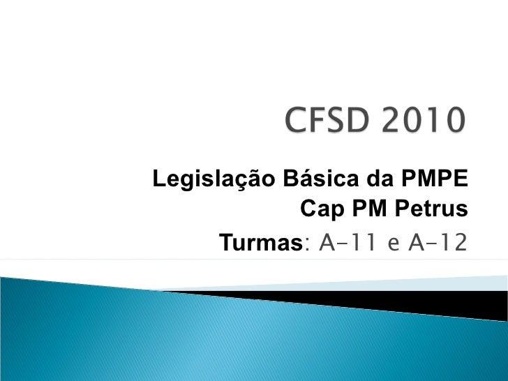 Legislação Básica da PMPE Cap PM Petrus Turmas : A-11 e A-12