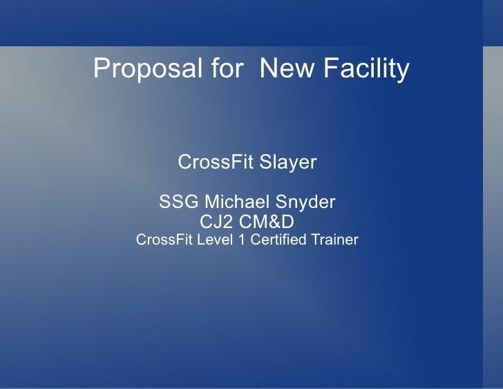 Proposal for New Facility            CrossFit Slayer       SSG Michael Snyder          CJ2 CM&D    CrossFit Level 1 Certif...