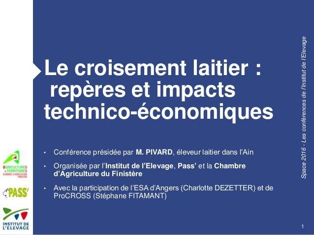 Space2016-Lesconférencesdel'Institutdel'Elevage Le croisement laitier : repères et impacts technico-économiques • Conféren...