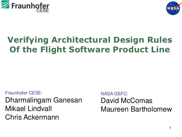 CESEVerifying Architectural Design RulesOf the Flight Software Product LineFraunhofer CESE:       NASA GSFC:Dharmalingam G...