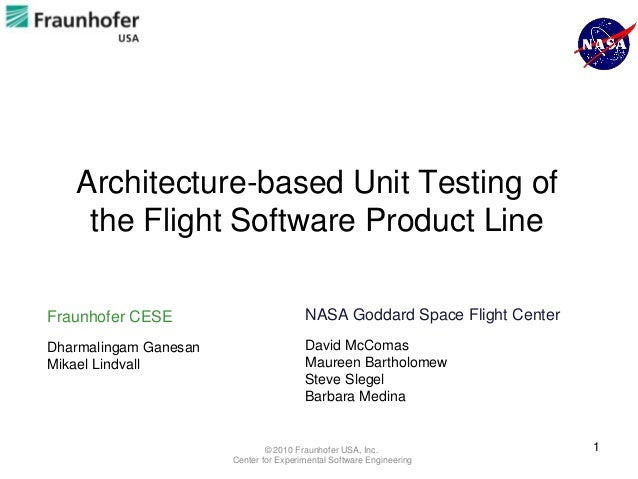 Architecture-based Unit Testing of    the Flight Software Product LineFraunhofer CESE                         NASA Goddard...