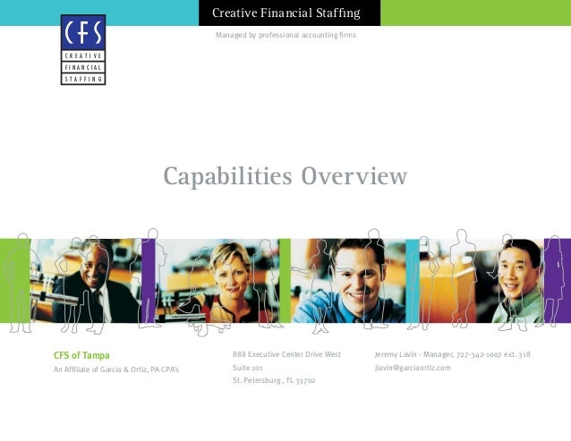 Managed by professional accounting firms Creative Financial Staffing Capabilities Overview CFS of Tampa An Affiliate of Ga...