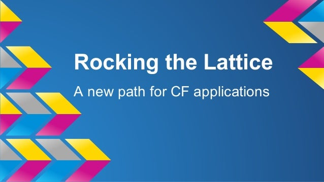 Rocking the Lattice A new path for CF applications