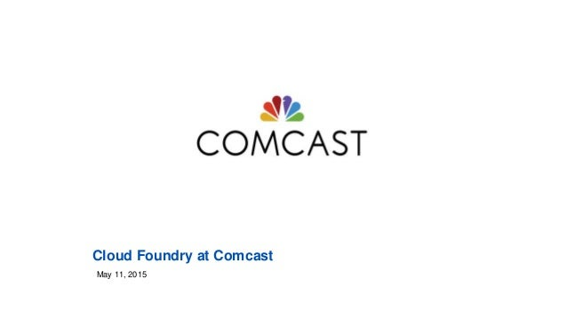 Cloud Foundry at Comcast May 11, 2015