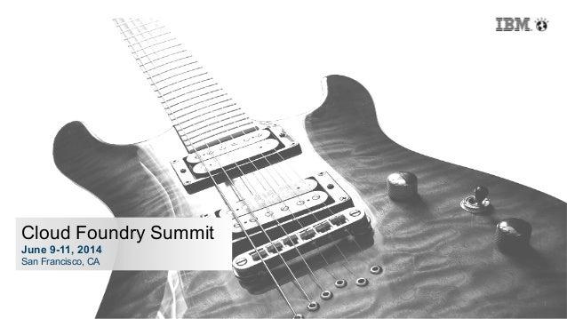 1 Cloud Foundry Summit June 9-11, 2014 San Francisco, CA
