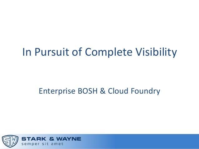 In Pursuit of Complete Visibility Enterprise BOSH & Cloud Foundry